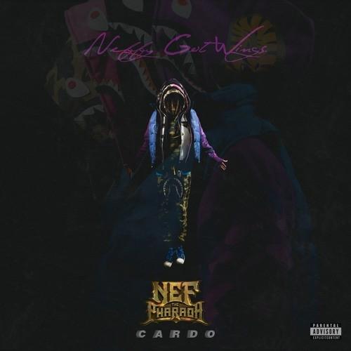 Nef The Pharaoh & Cardo Neffy Got Wings cover download